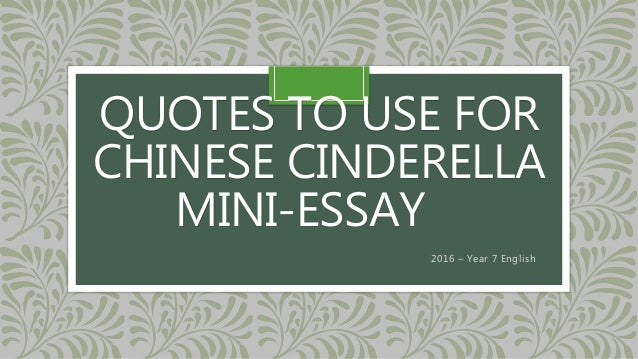 chinese cinderella 4 essay Chinese cinderella year 8 2 chinese cinderella is an autobiography it is a story written by a woman in her fifties about her own childhood it is riveting memoir of a girls painful coming-of-age in a wealthy chinese.