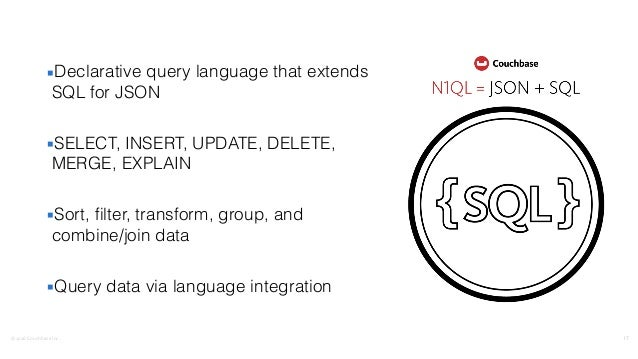 ©2016  Couchbase  Inc. ▪Declarative query language that extends SQL for JSON ▪SELECT, INSERT, UPDATE, DELETE, MERGE, E...