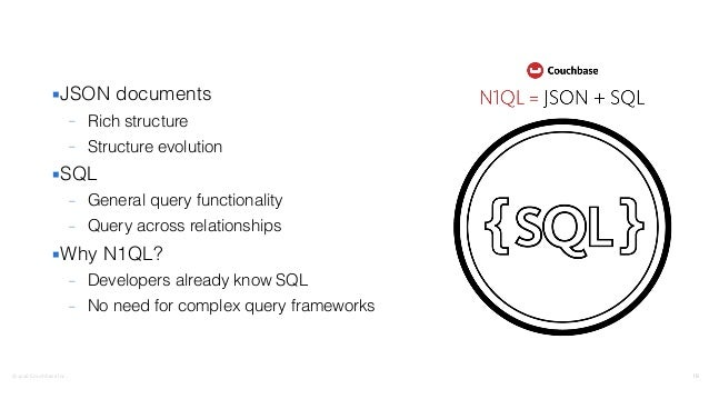 ©2016  Couchbase  Inc. ▪JSON documents – Rich structure – Structure evolution ▪SQL – General query functionality – Que...