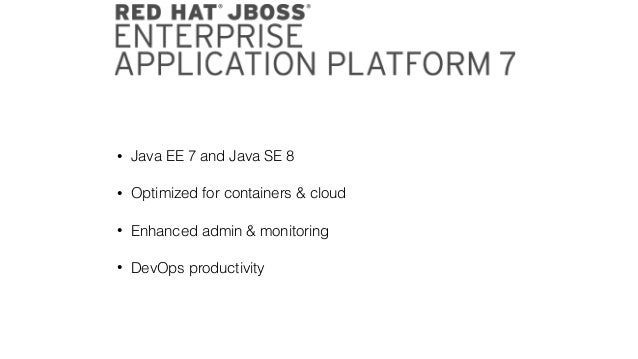 • Java EE 7 and Java SE 8 • Optimized for containers & cloud • Enhanced admin & monitoring • DevOps productivity