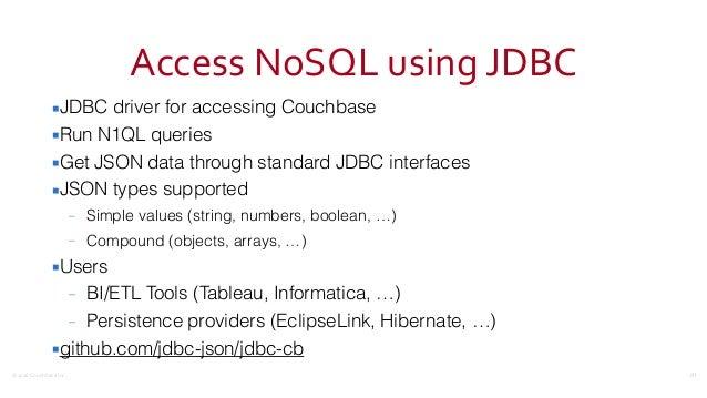 ©2016  Couchbase  Inc. Access  NoSQL  using  JDBC ▪JDBC driver for accessing Couchbase ▪Run N1QL queries ▪Get JS...