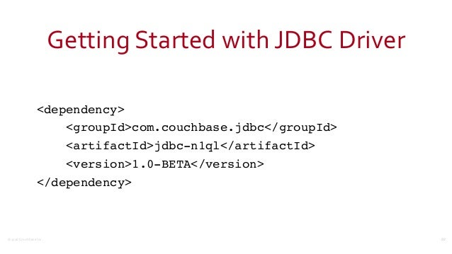 ©2016  Couchbase  Inc. Getting  Started  with  JDBC  Driver <dependency> <groupId>com.couchbase.jdbc</groupId>...