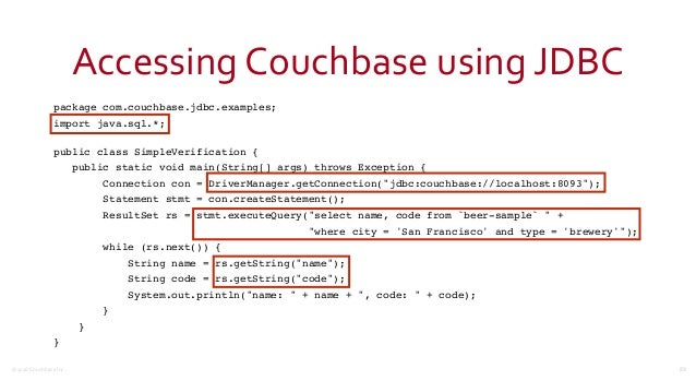 ©2016  Couchbase  Inc. Accessing  Couchbase  using  JDBC package com.couchbase.jdbc.examples; import java.sql.*;...