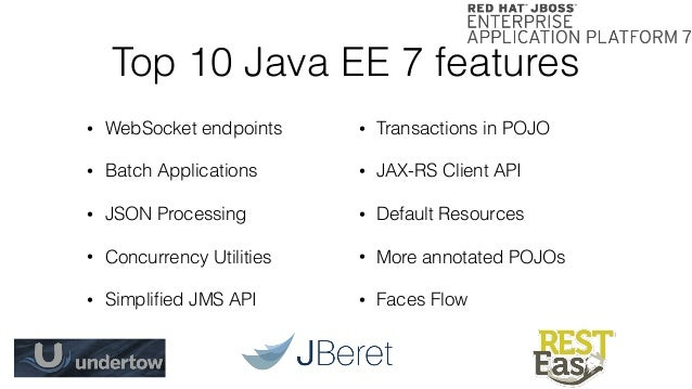 Top 10 Java EE 7 features • WebSocket endpoints • Batch Applications • JSON Processing • Concurrency Utilities • Simplified...