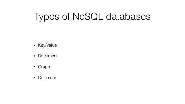 Types of NoSQL databases • Key/Value • Document • Graph • Columnar