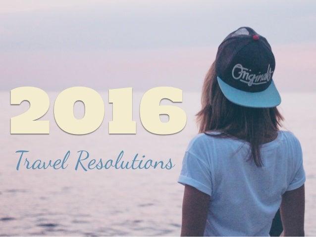 Travel Resolutions 2016