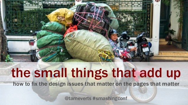 the small things that add up how to fix the design issues that matter on the pages that matter @tameverts #smashingconf