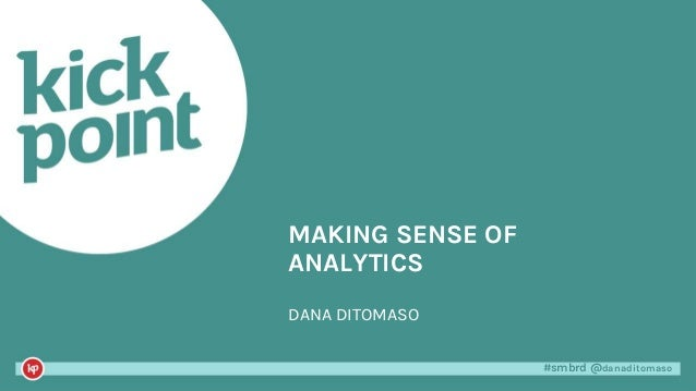 #smbrd @danaditomaso#smbrd @danaditomaso MAKING SENSE OF ANALYTICS DANA DITOMASO