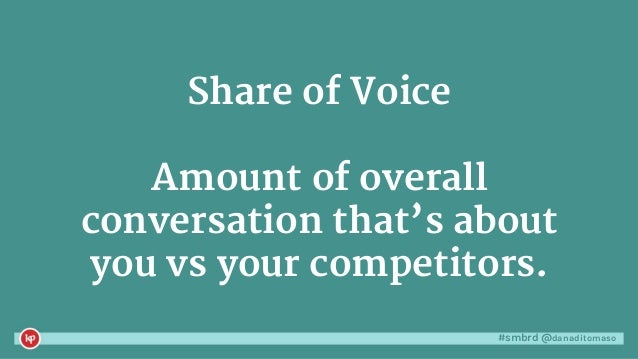 #smbrd @danaditomaso Share of Voice Amount of overall conversation that's about you vs your competitors.