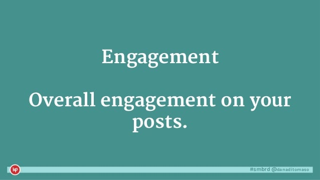 #smbrd @danaditomaso Engagement Overall engagement on your posts.
