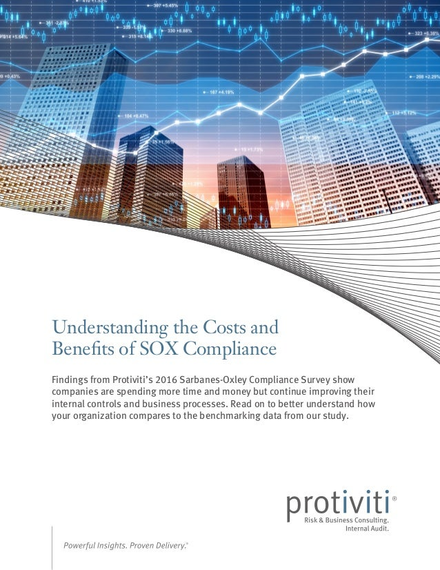 Understanding the Costs and Benefits of SOX Compliance Findings from Protiviti's 2016 Sarbanes-Oxley Compliance Survey sho...