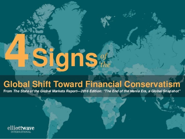 "of theSigns4Global Shift Toward Financial Conservatism From The State of the Global Markets Report—2016 Edition: ""The End ..."