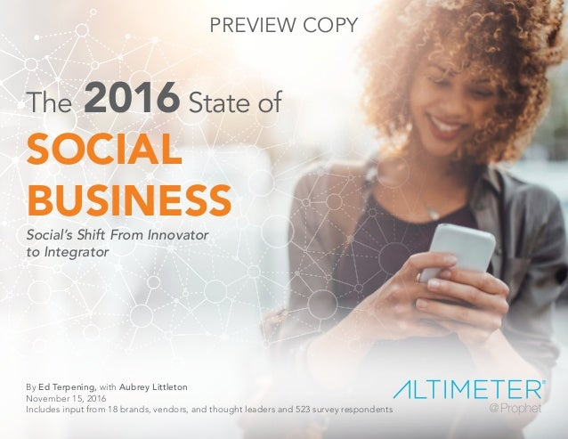 The 2016State of SOCIAL BUSINESS Social's Shift From Innovator to Integrator By Ed Terpening, with Aubrey Littleton Novemb...