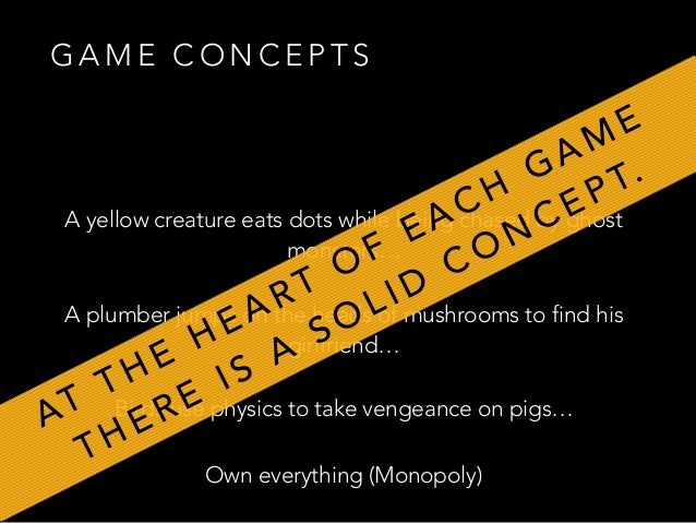 G A M E C O N C E P T S Formalize the concept of your game - your story - in one sentence  …  Ask your players/testers a...