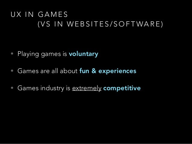 U X I N G A M E S ( V S I N W E B S I T E S / S O F T WA R E ) • Playing games is voluntary • Games are all about fun & ex...