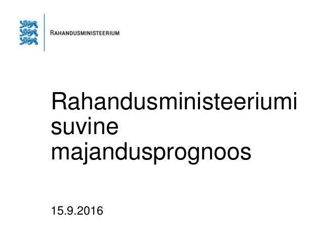 Rahandusministeeriumi suvine majandusprognoos 15.9.2016