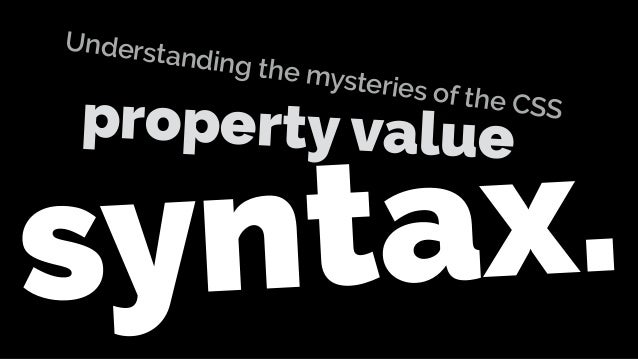 syntax. Understanding the mysteries of the CSS property value