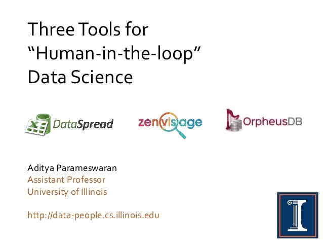 "Aditya Parameswaran Assistant Professor University of Illinois http://data-people.cs.illinois.edu ThreeTools for ""Human-in..."