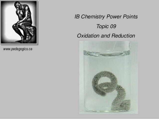 IB Chemistry Power Points  Topic 09  Oxidation and Reduction  www.pedagogics.ca
