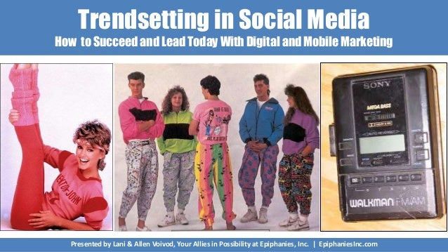 Trendsetting in Social Media How to Succeed and Lead Today With Digital and Mobile Marketing Presented by Lani & Allen Voi...