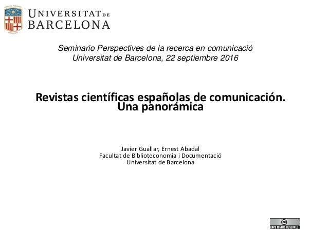 Revistas científicas españolas de comunicación. Una panorámica Javier Guallar, Ernest Abadal Facultat de Biblioteconomia i...