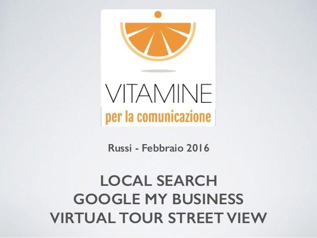 Russi - Febbraio 2016 LOCAL SEARCH GOOGLE MY BUSINESS VIRTUAL TOUR STREET VIEW