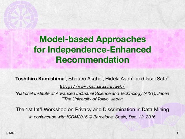 Model-based Approaches for Independence-Enhanced Recommendation Toshihiro Kamishima*, Shotaro Akaho*, Hideki Asoh*, and Is...