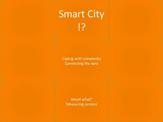 September 2016 SMART CITY 4 Smart City !? Coping with complexity Connecting the dots Smart what? Measuring success