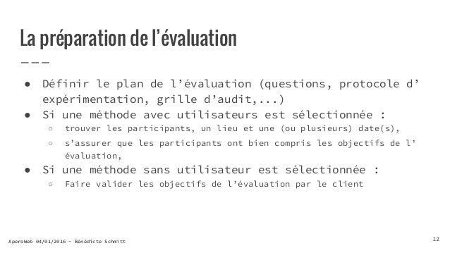 AperoWeb 04/01/2016 - Bénédicte Schmitt La préparation de l'évaluation ● Définir le plan de l'évaluation (questions, proto...