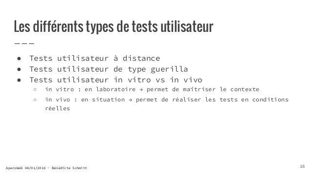 AperoWeb 04/01/2016 - Bénédicte Schmitt Les différents types de tests utilisateur ● Tests utilisateur à distance ● Tests u...
