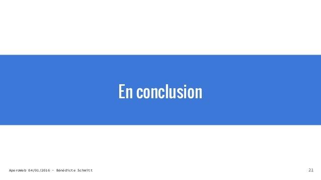 AperoWeb 04/01/2016 - Bénédicte Schmitt En conclusion 21