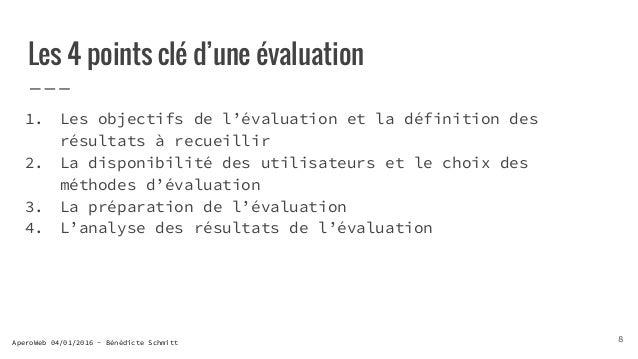 AperoWeb 04/01/2016 - Bénédicte Schmitt Les 4 points clé d'une évaluation 1. Les objectifs de l'évaluation et la définitio...