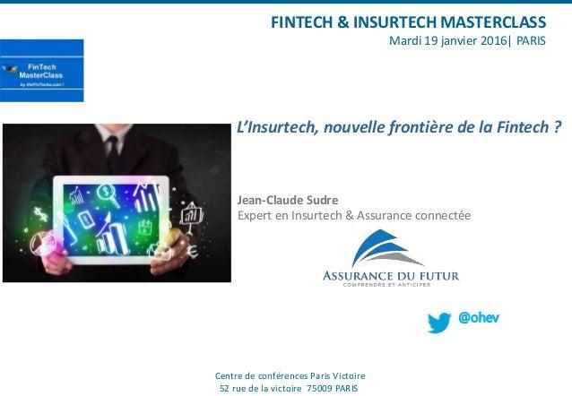 L'Insurtech, nouvelle frontière de la Fintech ? Centre de conférences Paris Victoire 52 rue de la victoire 75009 PARIS FIN...