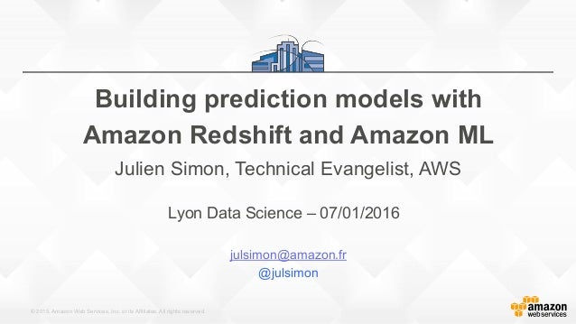 © 2015, Amazon Web Services, Inc. or its Affiliates. All rights reserved. Lyon Data Science – 07/01/2016 julsimon@amazon.f...