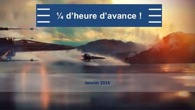DDG – janvier 2016 Janvier 2016 ¼ d'heure d'avance !