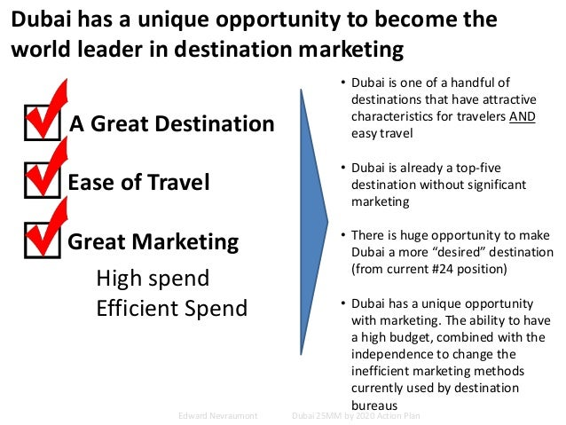 Dubai has a unique opportunity to become the world leader in destination marketing A Great Destination Ease of Travel Grea...