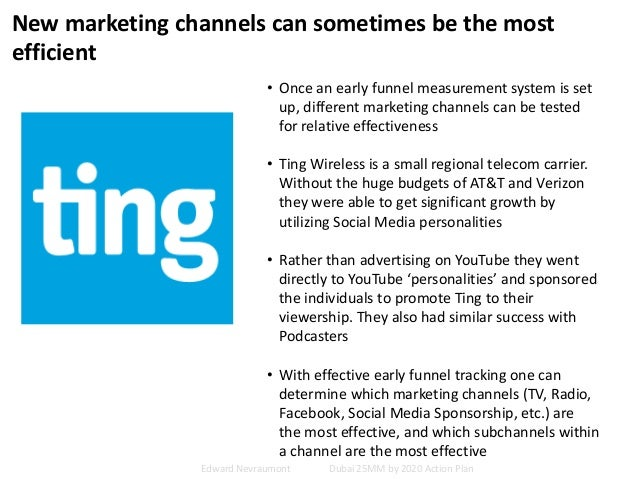 New marketing channels can sometimes be the most efficient • Once an early funnel measurement system is set up, different ...