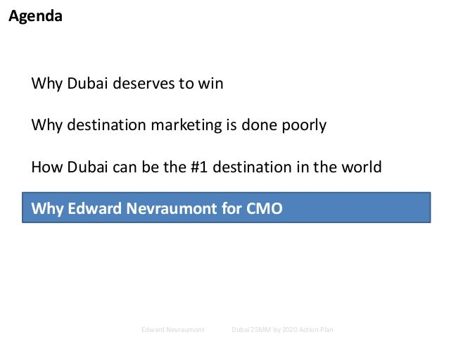 Agenda Why Dubai deserves to win Why destination marketing is done poorly How Dubai can be the #1 destination in the world...