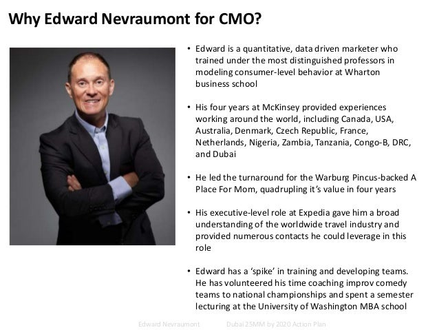 Why Edward Nevraumont for CMO? • Edward is a quantitative, data driven marketer who trained under the most distinguished p...