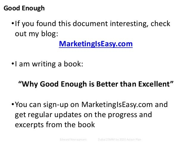 """Good Enough •If you found this document interesting, check out my blog: MarketingIsEasy.com •I am writing a book: """"Why Goo..."""