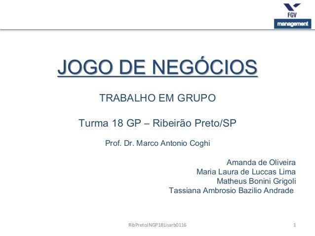 1 management JOGO DE NEGÓCIOS TRABALHO EM GRUPO Turma 18 GP – Ribeirão Preto/SP Prof. Dr. Marco Antonio Coghi Amanda de Ol...