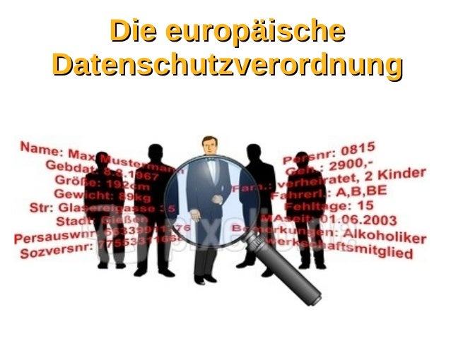 Die europäischeDie europäische DatenschutzverordnungDatenschutzverordnung Mark Neis 13.01.2016