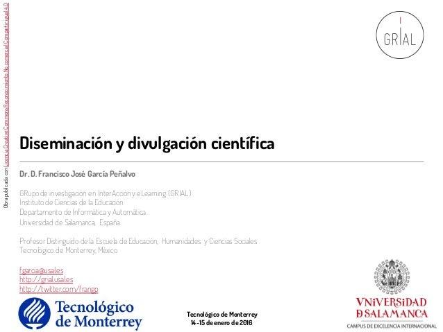 Diseminación y divulgación científica Dr. D.FranciscoJosé García Peñalvo GRupo de investigación en InterAccióny eLearning ...