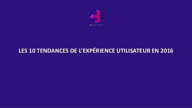 LES 10 TENDANCES DE L'EXPÉRIENCE UTILISATEUR EN 2016
