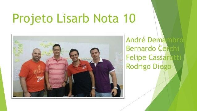 Projeto Lisarb Nota 10 André Demambro Bernardo Cerchi Felipe Cassarotti Rodrigo Diego