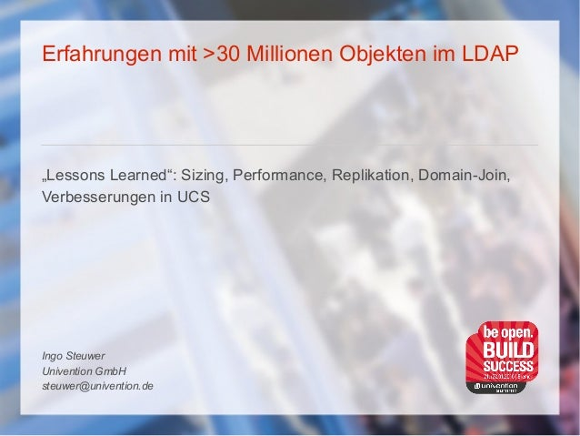 "Erfahrungen mit >30 Millionen Objekten im LDAP ""Lessons Learned"": Sizing, Performance, Replikation, Domain-Join, Verbesser..."