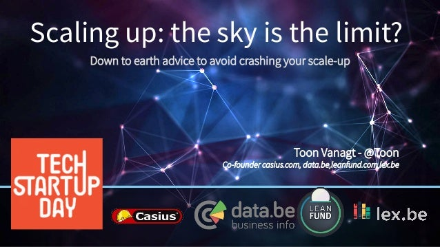 Scaling up: the sky is the limit? Down to earth advice to avoid crashing your scale-up Toon Vanagt - @Toon Co-founder casi...