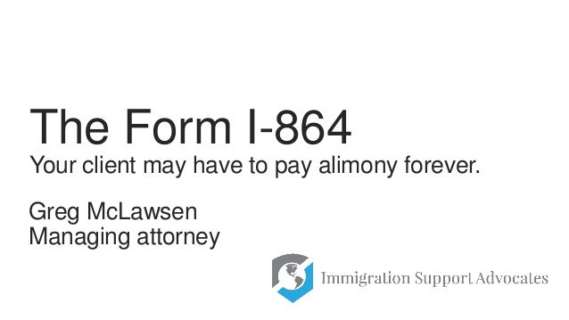The Form I 864 Your Client May Have To Pay Alimony Forever