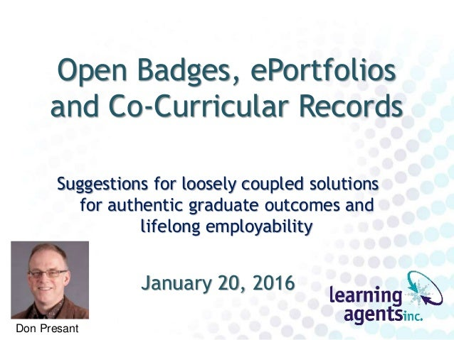 Open Badges, ePortfolios and Co-Curricular Records Suggestions for loosely coupled solutions for authentic graduate outcom...