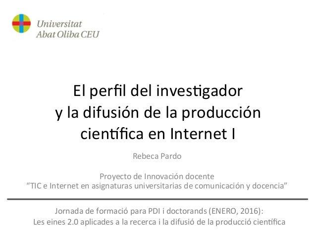 El  perfil  del  inves-gador   y  la  difusión  de  la  producción   cien6fica  en  Internet  I Re...